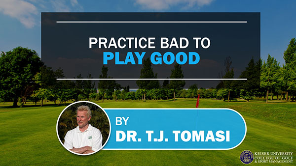 Practice Bad to Play Good